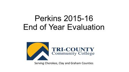 Perkins 2015-16 End of Year Evaluation Serving Cherokee, Clay and Graham Counties.
