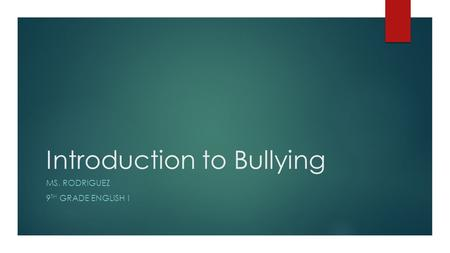 Introduction to Bullying MS. RODRIGUEZ 9 TH GRADE ENGLISH I.