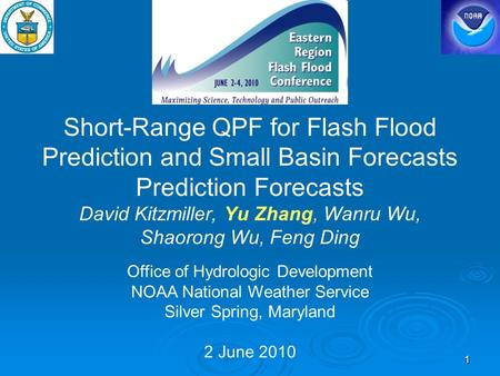 11 Short-Range QPF for Flash Flood Prediction and Small Basin Forecasts Prediction Forecasts David Kitzmiller, Yu Zhang, Wanru Wu, Shaorong Wu, Feng Ding.