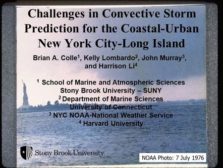 Challenges in Convective Storm Prediction for the Coastal-Urban New York City-Long Island Brian A. Colle 1, Kelly Lombardo 2, John Murray 3, and Harrison.