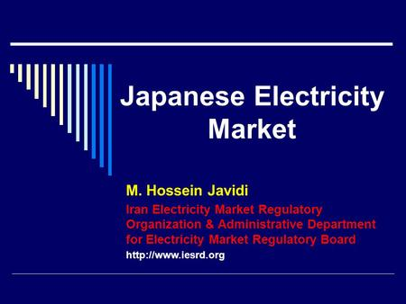 Japanese Electricity Market M. Hossein Javidi Iran Electricity Market Regulatory Organization & Administrative Department for Electricity Market Regulatory.