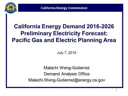 California Energy Commission California Energy Demand 2016-2026 Preliminary Electricity Forecast: Pacific Gas and Electric Planning Area July 7, 2015 Malachi.