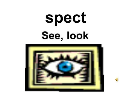 spect See, look circumspect Careful to look at all possibilities before acting; cautious; aware of consequences.