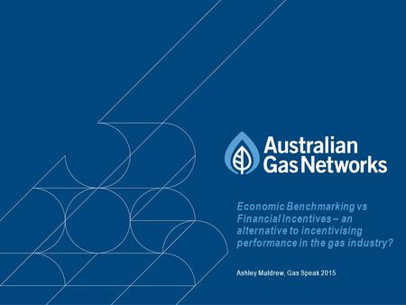 Economic Benchmarking vs Financial Incentives – an alternative to incentivising performance in the gas industry? Ashley Muldrew, Gas Speak 2015.