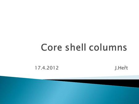 17.4.2012 J.Heřt. -synonyms: solid core particles, Fused-core particles -Most recent available particle size is 1.7  m (core 1.25  m, layer 0.23  m)