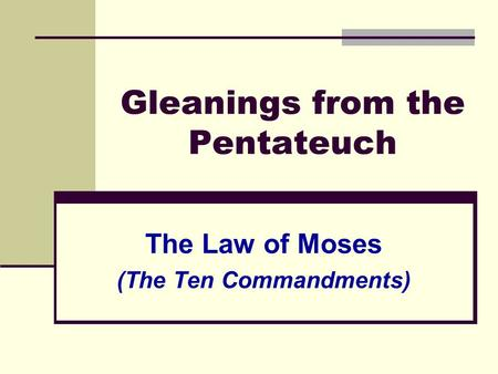 Gleanings from the Pentateuch The Law of Moses (The Ten Commandments)