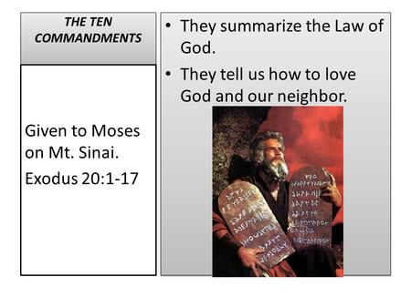 THE TEN COMMANDMENTS They summarize the Law of God. They tell us how to love God and our neighbor. They summarize the Law of God. They tell us how to love.
