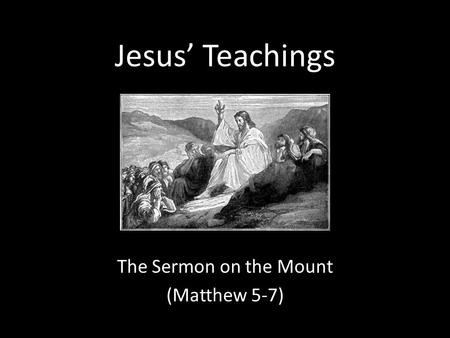 Jesus' Teachings The Sermon on the Mount (Matthew 5-7)