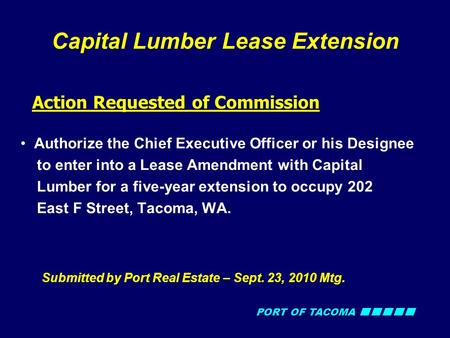 PORT OF TACOMA Capital Lumber Lease Extension Action Requested of Commission Authorize the Chief Executive Officer or his Designee to enter into a Lease.