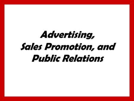 Advertising, Sales Promotion, and Public Relations.