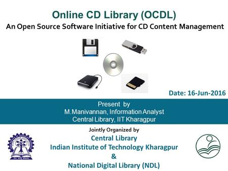 An Open Source Software Initiative for CD Content Management Present by M.Manivannan, Information Analyst Central Library, IIT Kharagpur Online CD Library.