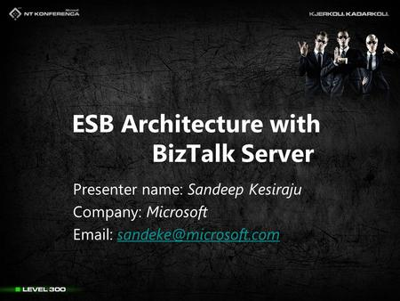 ESB Architecture with BizTalk Server Presenter name: Sandeep Kesiraju Company: Microsoft