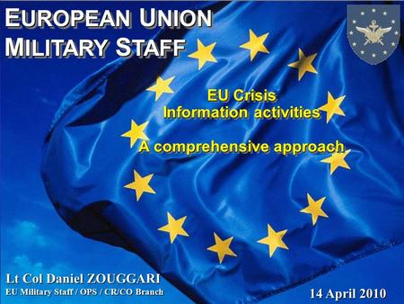 E UROPEAN U NION M ILITARY S TAFF E UROPEAN U NION M ILITARY S TAFF EU Crisis Information activities A comprehensive approach EU Crisis Information activities.