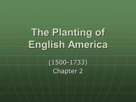 The Planting of English America (1500-1733) Chapter 2.
