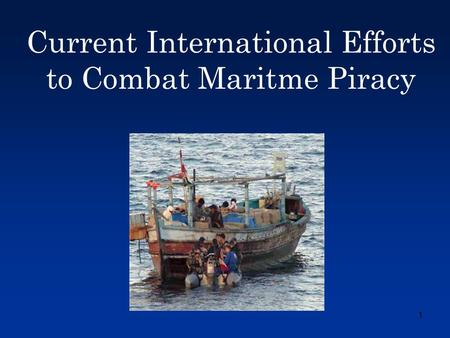 1 Current International Efforts to Combat Maritme Piracy.