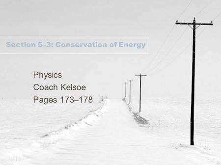 Section 5–3: Conservation of Energy Physics Coach Kelsoe Pages 173 – 178.
