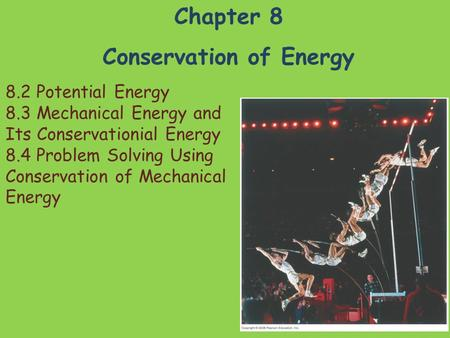 Chapter 8 Conservation of Energy 8.2 Potential Energy 8.3 Mechanical Energy and Its Conservationial Energy 8.4 Problem Solving Using Conservation of Mechanical.