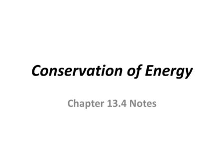 Conservation of Energy Chapter 13.4 Notes. Energy Transformations Energy readily changes from one form to another For example, think about when you ride.