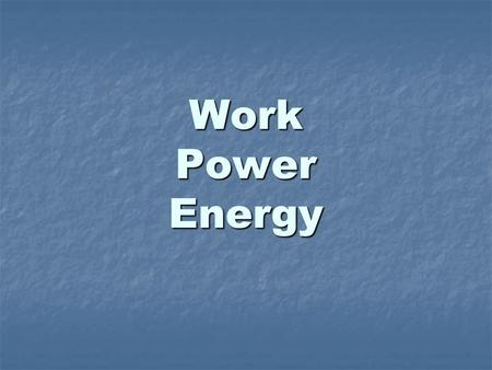 Work Power Energy. Work Concepts Work (W) ~ product of the force exerted on an object and distance the object moves in the direction of the force. Work.