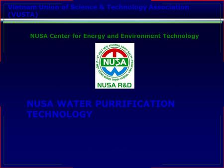 Vietnam Union of Science & Technology Association (VUSTA) NUSA Center for Energy and Environment Technology NUSA WATER PURRIFICATION TECHNOLOGY WASH –