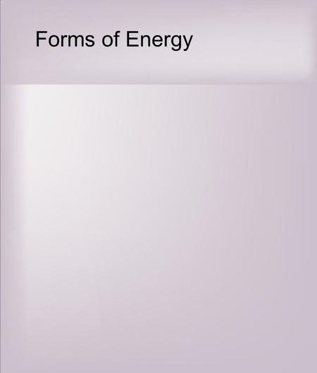 Forms of Energy. Energy is essential on this planet It originates from the sun Energy changes form; it is NOT created or destroyed.