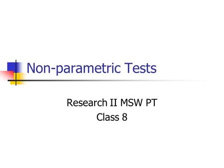 Non-parametric Tests Research II MSW PT Class 8. Key Terms Power of a test refers to the probability of rejecting a false null hypothesis (or detect a.