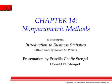 Copyright © 2005 Brooks/Cole, a division of Thomson Learning, Inc. CHAPTER 14: Nonparametric Methods to accompany Introduction to Business Statistics fifth.