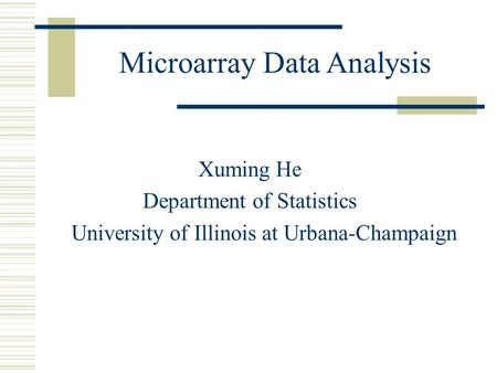 Microarray Data Analysis Xuming He Department of Statistics University of Illinois at Urbana-Champaign.