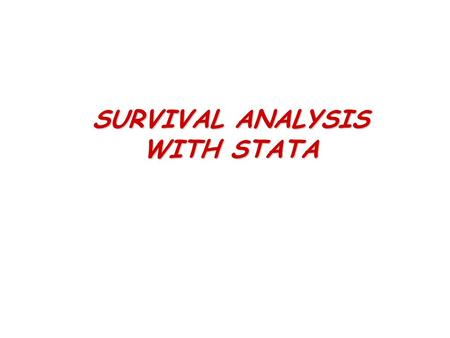 SURVIVAL ANALYSIS WITH STATA. DATA INPUT 1) Using the STATA editor 2) Reading STATA (*.dta) files 3) Reading non-STATA format files (e.g. ASCII) - infile.