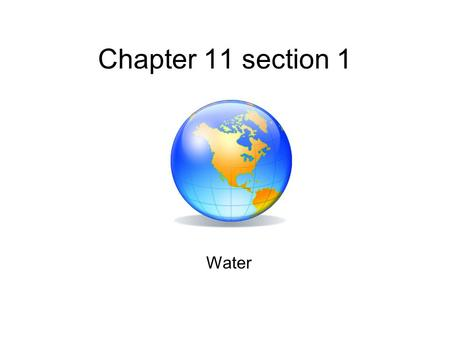 Chapter 11 section 1 Water. Water Resources Water is essential to life on Earth. Humans can live for more than month without food, but we can live for.