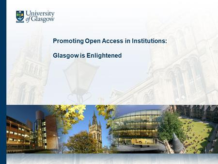 Promoting Open Access in Institutions: Glasgow is Enlightened.