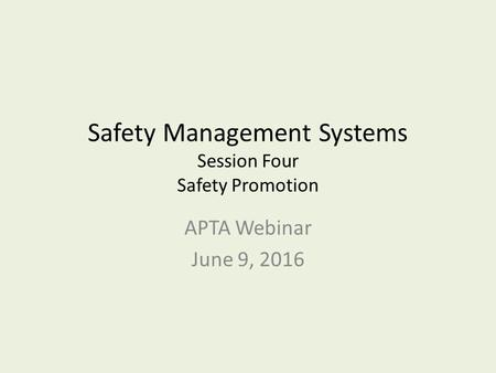 Safety Management Systems Session Four Safety Promotion APTA Webinar June 9, 2016.