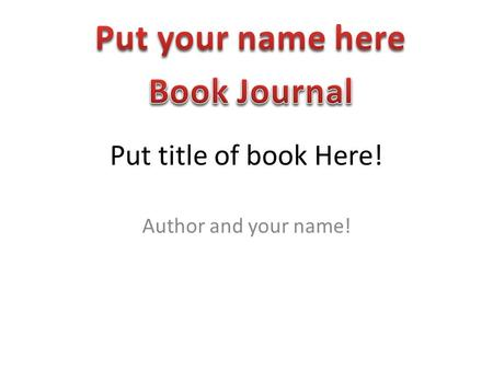 Put title of book Here! Author and your name!. Chapter # If it has a title put it also Main Parts of the chapter- 1 paragraph summary New characters-