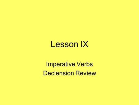 Lesson IX Imperative Verbs Declension Review. filia, filiae (f.) daughter.