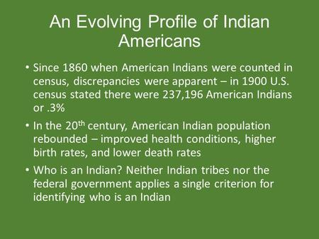 An Evolving Profile of Indian Americans Since 1860 when American Indians were counted in census, discrepancies were apparent – in 1900 U.S. census stated.