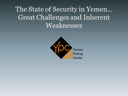 The State of Security in Yemen… Great Challenges and Inherent Weaknesses.
