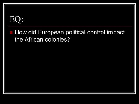 EQ: How did European political control impact the African colonies?