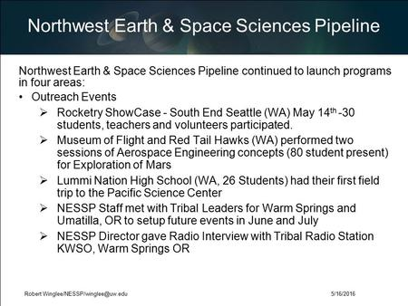Northwest Earth & Space Sciences Pipeline Northwest Earth & Space Sciences Pipeline continued to launch programs in four areas: Outreach Events  Rocketry.