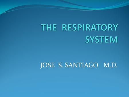 JOSE S. SANTIAGO M.D.. 2 Respiratory System Interchange of gases Called respiration or breathing Oxygen inhaled through the lungs Passes to blood and.