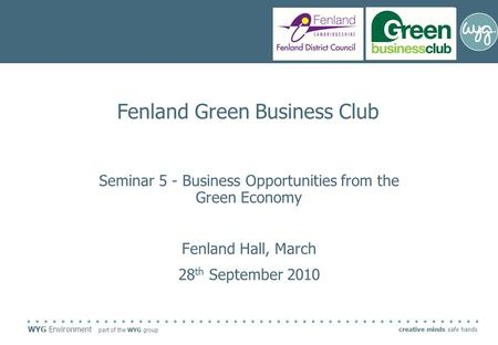 WYG Environment part of the WYG group creative minds safe hands Fenland Green Business Club Seminar 5 - Business Opportunities from the Green Economy Fenland.