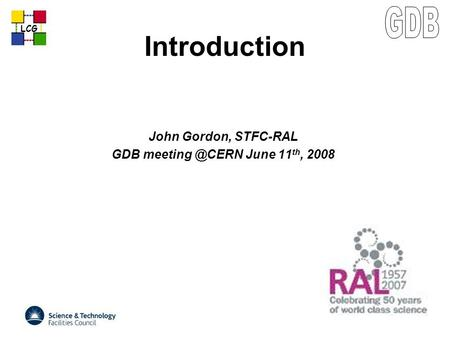 LCG Introduction John Gordon, STFC-RAL GDB June 11 th, 2008.