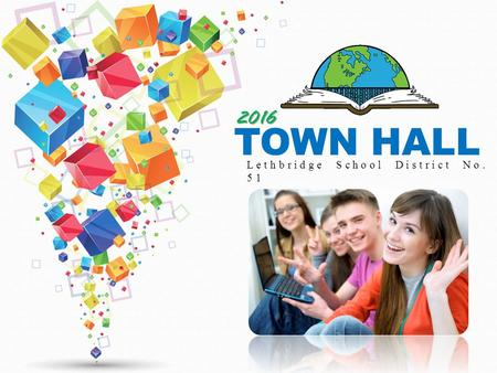 2016 TOWN HALL Lethbridge School District No. 51.