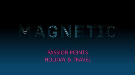 PASSION POINTS HOLIDAY & TRAVEL. THE HOLIDAY & TRAVEL SEGMENTATION Base: All Adults 15+ Source: GB TGI 2015 SUPER KEEN TRAVELLERS 7% 1.6% MARKET SIZE%