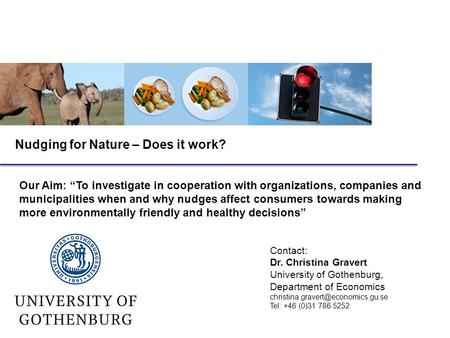 Nudging for Nature – Does it work? Contact: Dr. Christina Gravert University of Gothenburg, Department of Economics Tel: