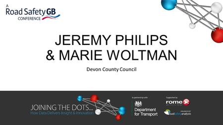 JEREMY PHILIPS & MARIE WOLTMAN Devon County Council.