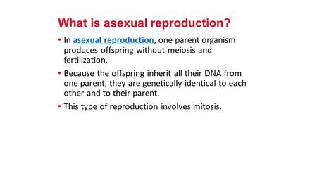 In asexual reproduction, one parent organism produces offspring without meiosis and fertilization.asexual reproduction Because the offspring inherit all.