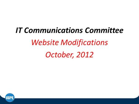 IT Communications Committee Website Modifications October, 2012.