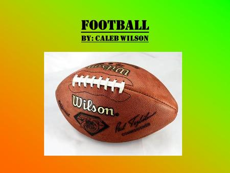 Football by: CALEB WILSON. Table Of Contents The Starting Introduction page.1 The Hard Hitting Positions page.2 How Much Do They Get Paid? page.3 The.