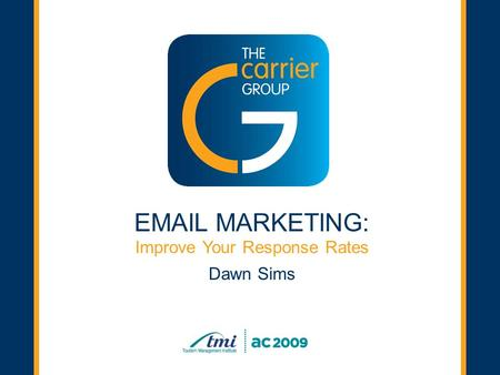 Click to start Improve Your Response Rates Dawn Sims EMAIL MARKETING: