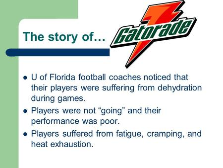 "The story of… U of Florida football coaches noticed that their players were suffering from dehydration during games. Players were not ""going"" and their."
